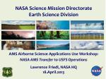 AMS Airborne Science Applications Use Workshop: NASA AMS Transfer to USFS Operations Lawrence Friedl, NASA HQ 18.Apri