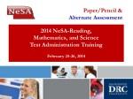 2014 NeSA-Reading, Mathematics, and Science Test Administration Training February 25-26, 2014
