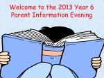 Welcome to the 2013 Year 6 Parent Information Evening