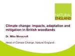 Climate change: impacts, adaptation and mitigation in British woodlands Dr. Mike Morecroft