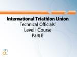 International Triathlon Union Technical Officials' Level I Course Part E