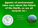 Agents of environment take care about the future of the Earth , so we all recycle on :