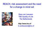REACH, risk assessment and the need for a change in mind set 		Kees van Leeuwen
