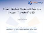 "Novel Ultrafast Electron Diffraction System (""streaked""-UED)"