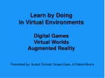 Learn by Doing in Virtual Environments Digital Games Virtual Worlds Augmented Reality