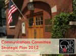 Communications Committee Strategic Plan 2012 PRESENTED BY ROBERT GIBBS, COMMITTEE CHAIR  10-08-12