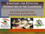 Strategies for Effective Interaction in the Classroom Sheltered Instruction: Strategies & Interaction