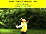 Ercan Carikci's European Tour Copenhagen 23 -24 March 2013