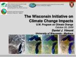 The Wisconsin Initiative on Climate Change Impacts U.W. Program on Climate Change October 20, 2009 Daniel J. Vimont Uni