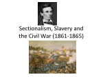 Sectionalism, Slavery and  the Civil War (1861-1865)