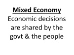 Mixed Economy Economic decisions are shared by the  govt  & the people