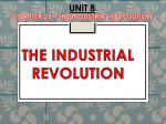 UNIT 8 Chapter 25 – The Industrial Revolution
