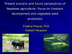 Present scenario and future  perspectives  of Nepalese agriculture: Focus on livestock  development and vegetable seed p