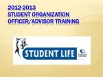 2012-2013 Student Organization Officer/Advisor Training