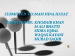 SUBMITTED TO:MAM HINA HAYAT SUBMITTED BY:KHOBAIB KHAN  M ALI BHATTI  SIDRA IQBAL
