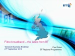 Fibre broadband – the latest from BT Tavistock Business Breakfast 27 th September 2012