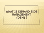 WHAT IS DEMAND SIDE MANAGEMENT ( DSM)  ?