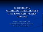 LECTURE #16: AMERICAN IMPERIALISM & THE PROGRESSIVE ERA (1896-1914)