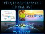 Vítejte na presentaci         Global One
