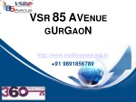 VSR Commercial Property - 85 Avenue Gurgaon 9891856789 Book!