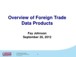 Overview of Foreign Trade Data Products Fay Johnson September 26, 2012