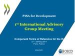 PISA for Development 1 st  International Advisory Group Meeting