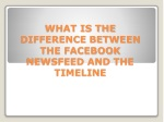WHAT IS THE DIFFERENCE BETWEEN THE FACEBOOK NEWSFEED AND THE TIMELINE