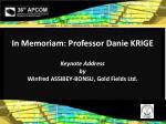 In Memoriam: Professor Danie KRIGE Keynote Address by Winfred ASSIBEY-BONSU, Gold Fields Ltd .