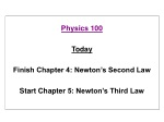 Physics 100 Today Finish Chapter 4: Newton's Second Law Start Chapter 5: Newton's Third Law