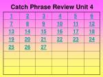 Catch Phrase Review Unit 4