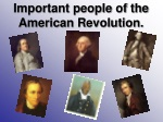Important people of the American Revolution.