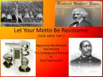 Let Your Motto Be Resistance (1833-1850)- Part 2