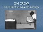 JIM CROW Emancipation was not enough