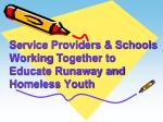 Service Providers & Schools Working  T ogether to Educate Runaway and Homeless Youth