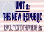 UNIT 2: THE NEW REPUBLIC
