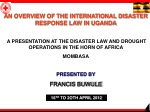 AN OVERVIEW OF THE INTERNATIONAL DISASTER RESPONSE LAW IN UGANDA