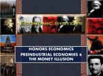HONORS ECONOMICS PREINDUSTRIAL ECONOMIES & THE MONEY ILLUSION