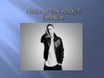 I  will speak about  Eminem
