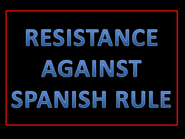 resistance against spanish rule n.
