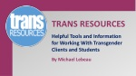 TRANS RESOURCES Helpful Tools and Information for Working With Transgender Clients and Students