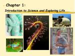 Chapter 1:		 Introduction to Science and Exploring Life
