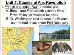 Unit 5: Causes of Am. Revolution I . French and Indian War (Imperial War)
