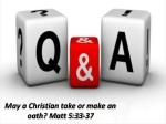 May a Christian take or make an oath ? Matt 5:33-37
