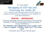 Starter – whiteboards 1 Can you remember the court structure in the UK from last week ? U se the courts below to help y