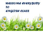 WELCOME EVERYBODY  TO ENGLISH CLASS