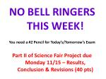 NO BELL RINGERS THIS WEEK! You need a #2 Pencil for Today's/Tomorrow's Exam
