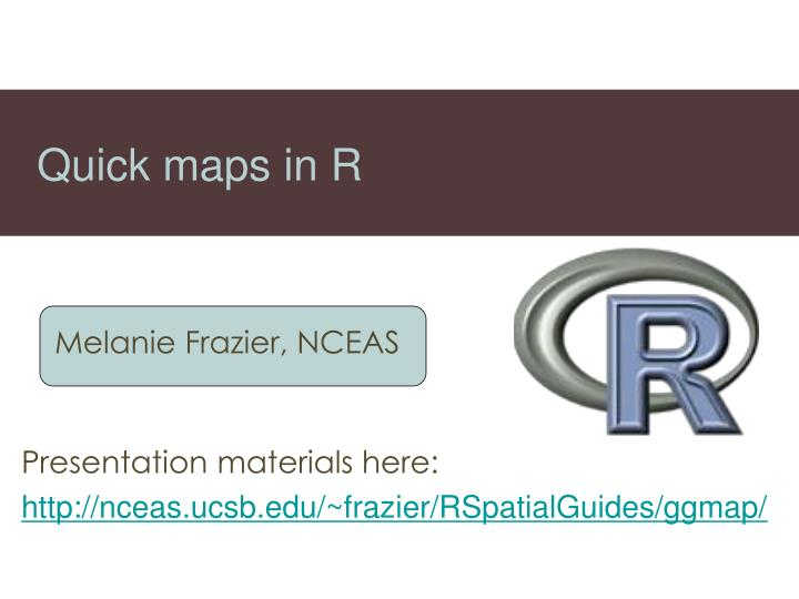 PPT - Quick maps in R PowerPoint Presentation - ID:1535261 Quick Maps on