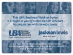 This UBA Employer Webinar Series  is brought to you by United Benefit Advisors in conjunction with Jackson Lewis