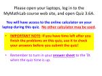 Please open your laptops, log in to the MyMathLab course web site, and open  Quiz 3.6A.