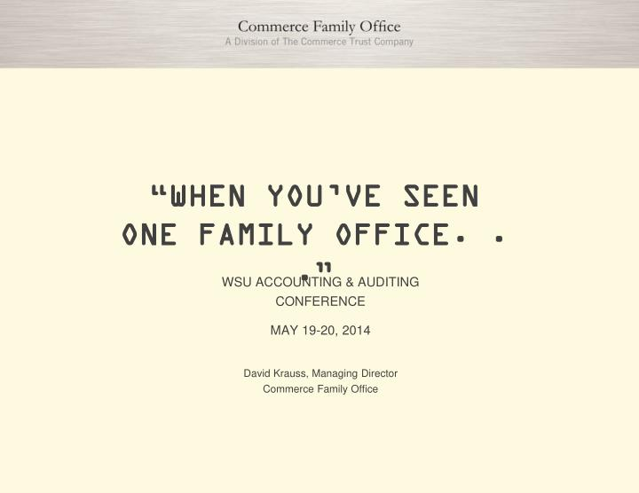 when you ve seen one family office n.